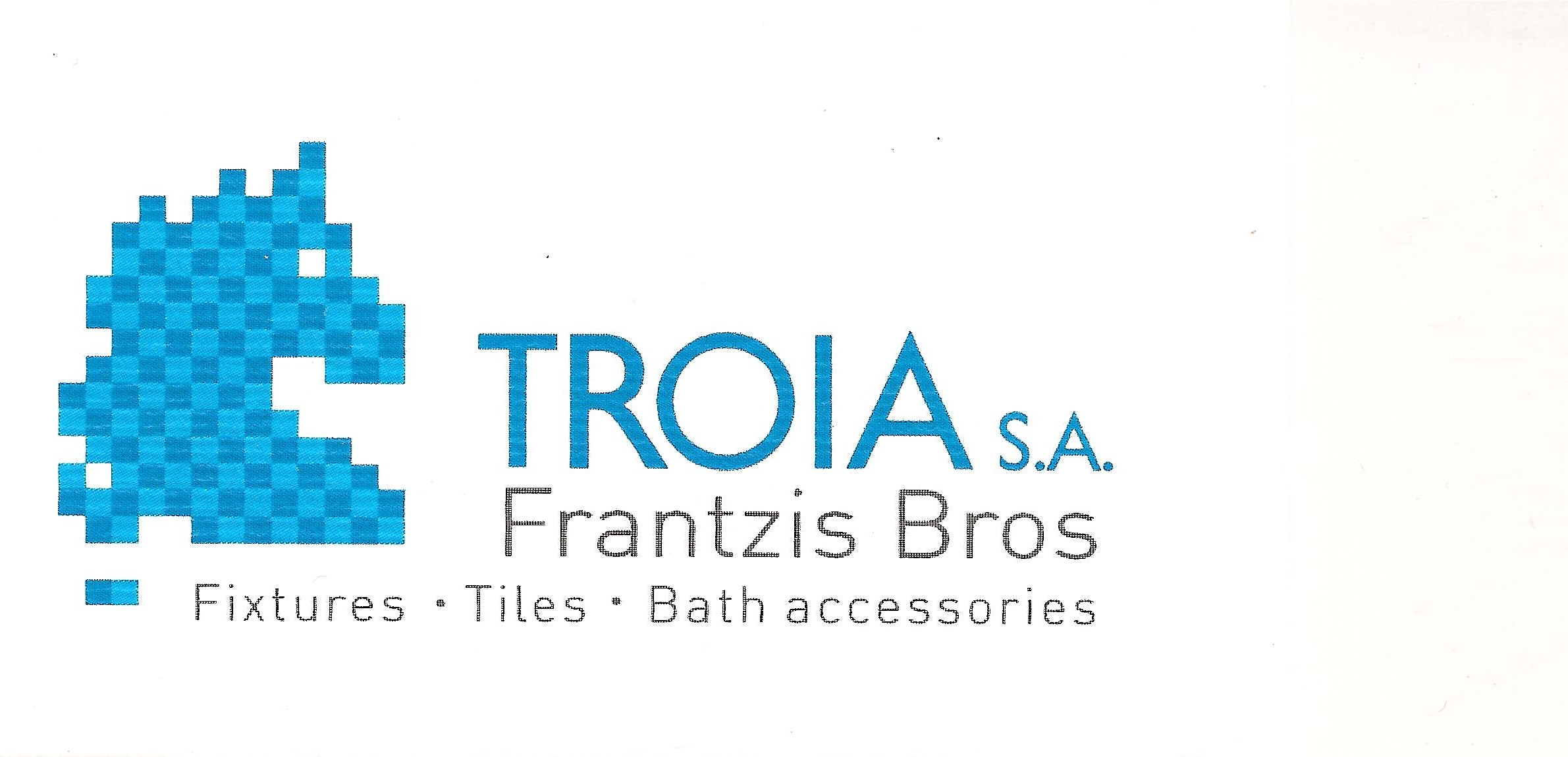TROIA S.A. Frantzis Bros (Fixtures - Tiles - Bath accessories)